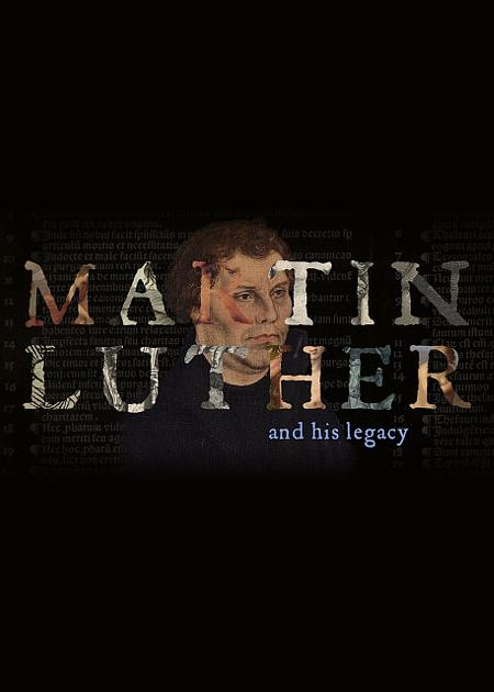 LUTHER AND HIS LEGACY